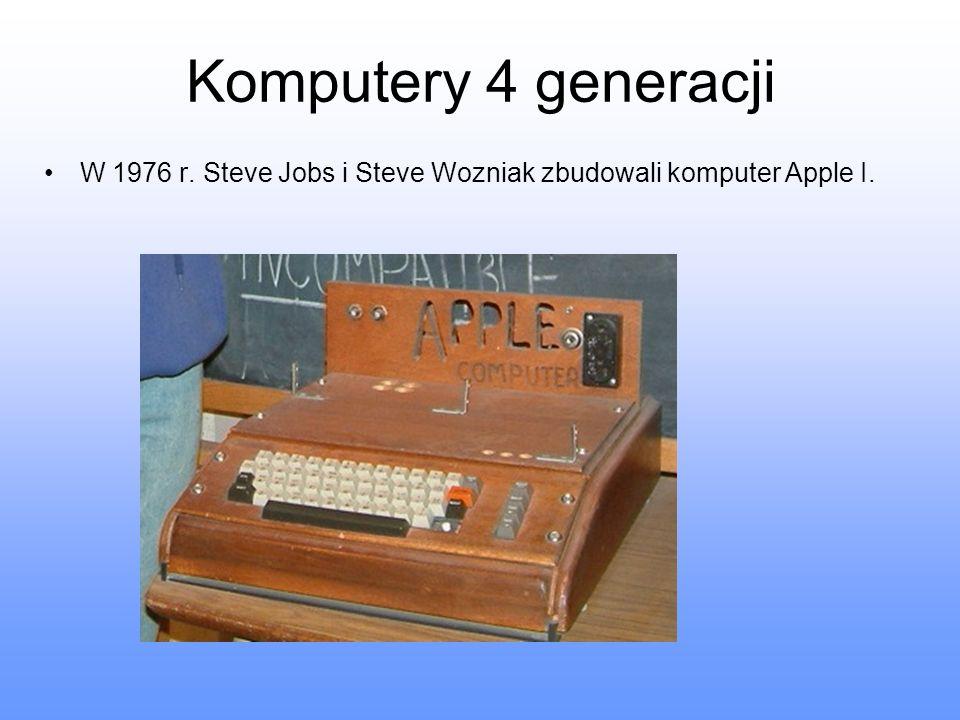 Komputery 4 generacji W 1976 r. Steve Jobs i Steve Wozniak zbudowali komputer Apple I.
