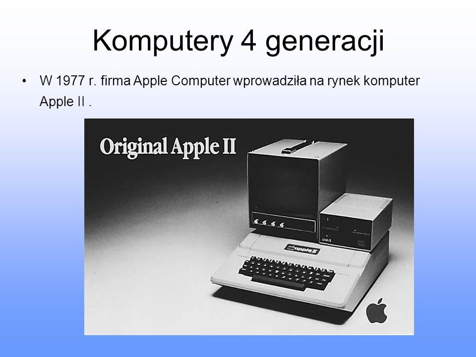 Komputery 4 generacji W 1977 r. firma Apple Computer wprowadziła na rynek komputer Apple II.