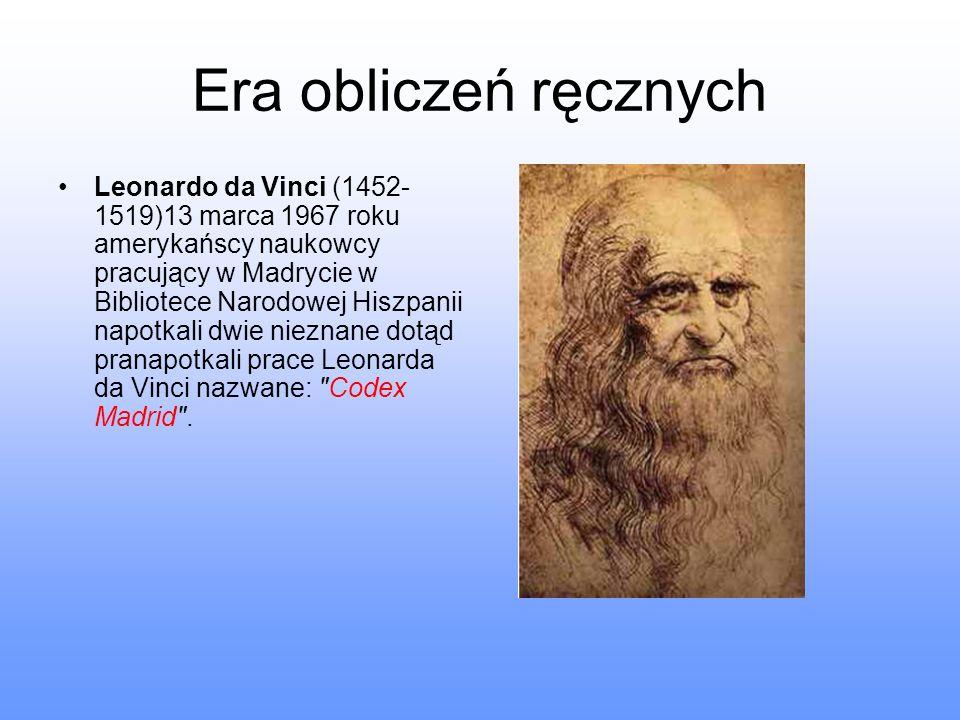 Era obliczeń ręcznych Leonardo da Vinci (1452- 1519)13 marca 1967 roku amerykańscy naukowcy pracujący w Madrycie w Bibliotece Narodowej Hiszpanii napo