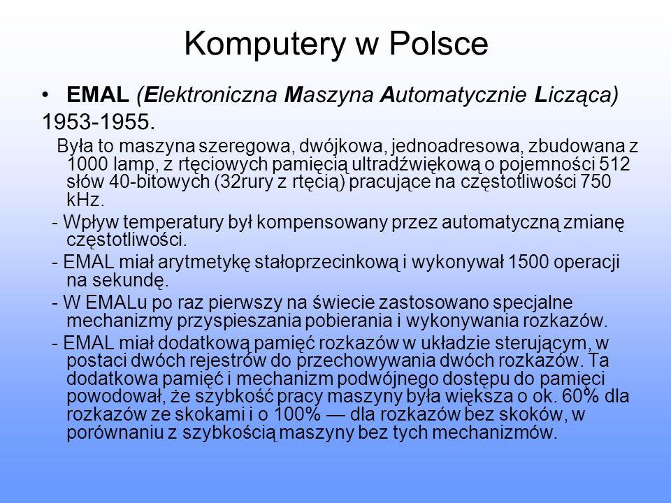 Komputery w Polsce EMAL (Elektroniczna Maszyna Automatycznie Licząca) 1953-1955. Była to maszyna szeregowa, dwójkowa, jednoadresowa, zbudowana z 1000