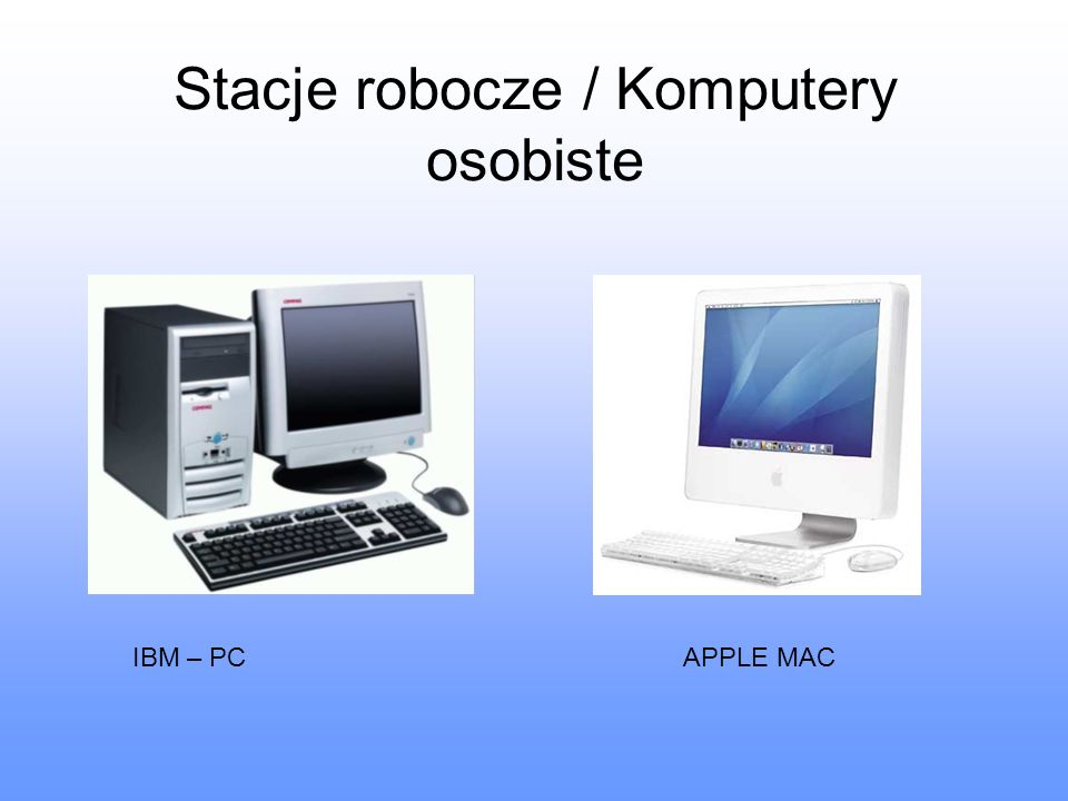 Stacje robocze / Komputery osobiste IBM – PC APPLE MAC