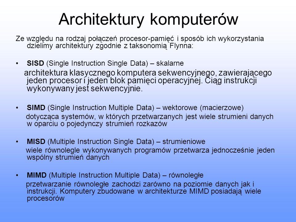 Architektury komputerów Ze względu na rodzaj połączeń procesor-pamięć i sposób ich wykorzystania dzielimy architektury zgodnie z taksonomią Flynna: SI