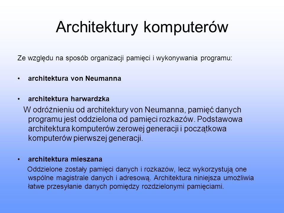 Architektury komputerów Ze względu na sposób organizacji pamięci i wykonywania programu: architektura von Neumanna architektura harwardzka W odróżnien