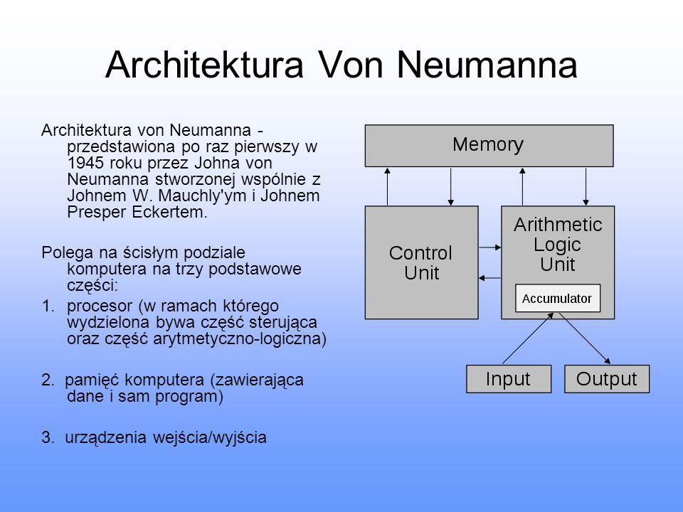 Architektura Von Neumanna Architektura von Neumanna - przedstawiona po raz pierwszy w 1945 roku przez Johna von Neumanna stworzonej wspólnie z Johnem