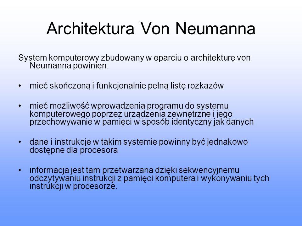 Architektura Von Neumanna System komputerowy zbudowany w oparciu o architekturę von Neumanna powinien: mieć skończoną i funkcjonalnie pełną listę rozk