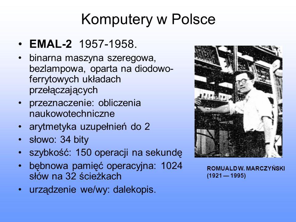 Komputery w Polsce EMAL-2 1957-1958. binarna maszyna szeregowa, bezlampowa, oparta na diodowo- ferrytowych układach przełączających przeznaczenie: obl