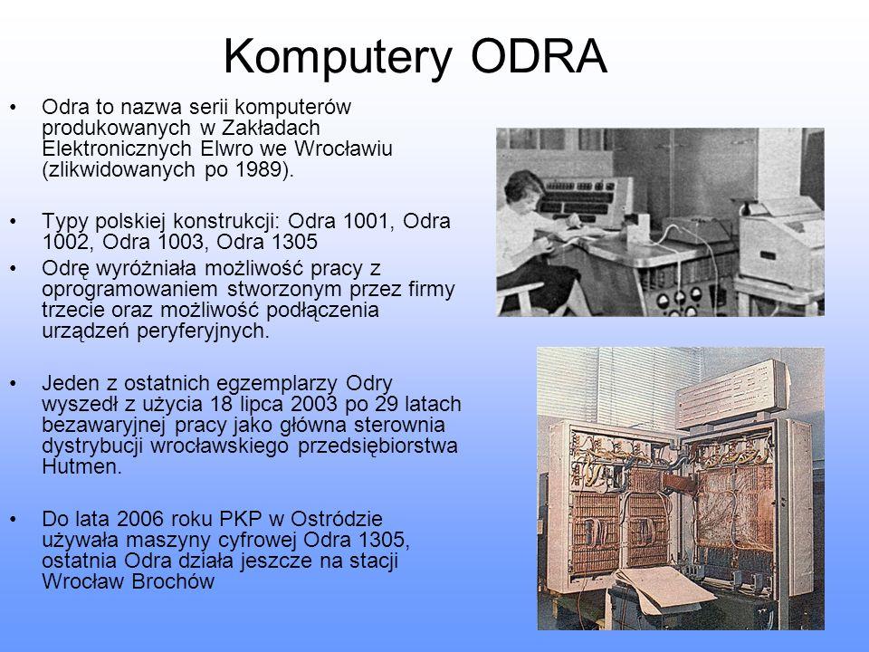 Komputery ODRA Odra to nazwa serii komputerów produkowanych w Zakładach Elektronicznych Elwro we Wrocławiu (zlikwidowanych po 1989). Typy polskiej kon