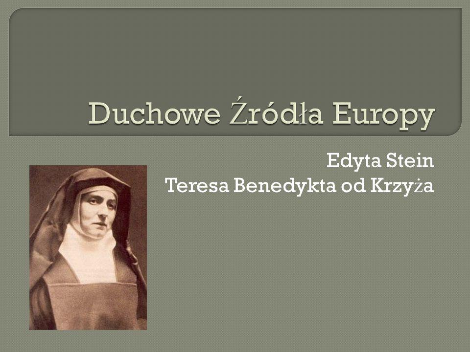 Ś wi ę ta Edyta Stein, w zakonie Teresa Benedykta od Krzy ż a, karmelitanka, jest nawrócon ą Ż ydówk ą, m ę czennic ą O ś wi ę cimia, jedn ą z patronek Europy.