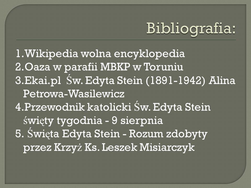 1.Wikipedia wolna encyklopedia 2.Oaza w parafii MBKP w Toruniu 3.Ekai.pl Ś w. Edyta Stein (1891-1942) Alina Petrowa-Wasilewicz 4.Przewodnik katolicki