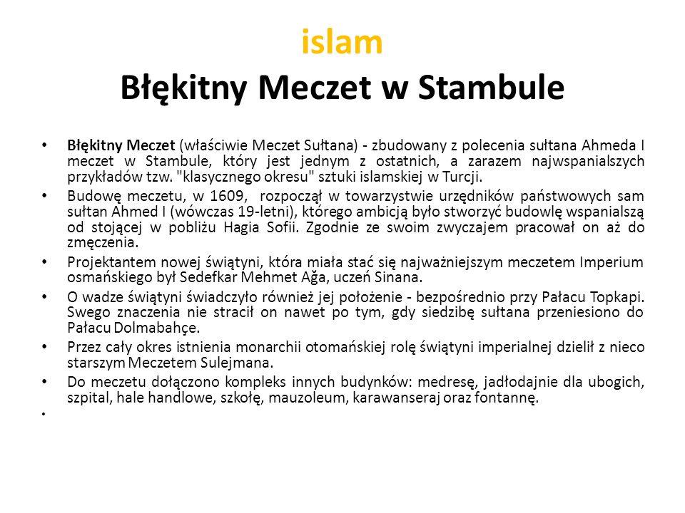 islam Błękitny Meczet w Stambule Błękitny Meczet (właściwie Meczet Sułtana) - zbudowany z polecenia sułtana Ahmeda I meczet w Stambule, który jest jed