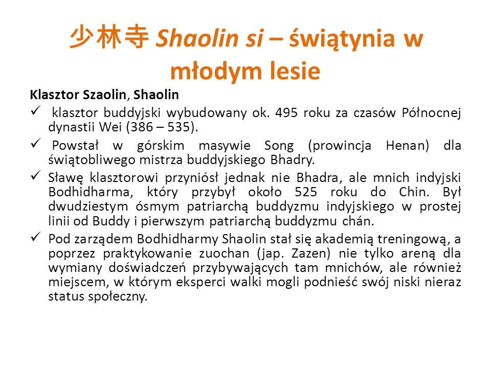 Shaolin si – świątynia w młodym lesie Klasztor Szaolin, Shaolin klasztor buddyjski wybudowany ok. 495 roku za czasów Północnej dynastii Wei (386 – 535