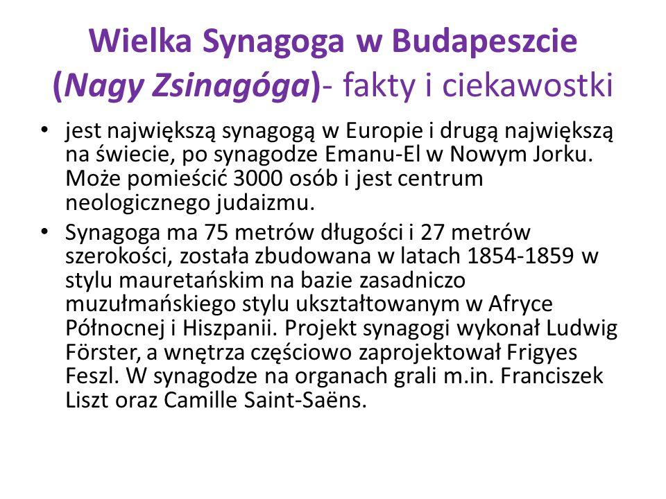 Wielka Synagoga w Budapeszcie (Nagy Zsinagóga)- fakty i ciekawostki jest największą synagogą w Europie i drugą największą na świecie, po synagodze Ema