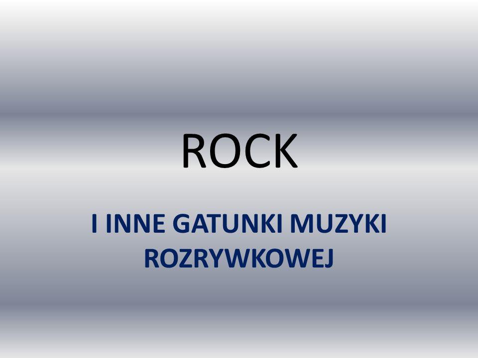 ROCK I INNE GATUNKI MUZYKI ROZRYWKOWEJ