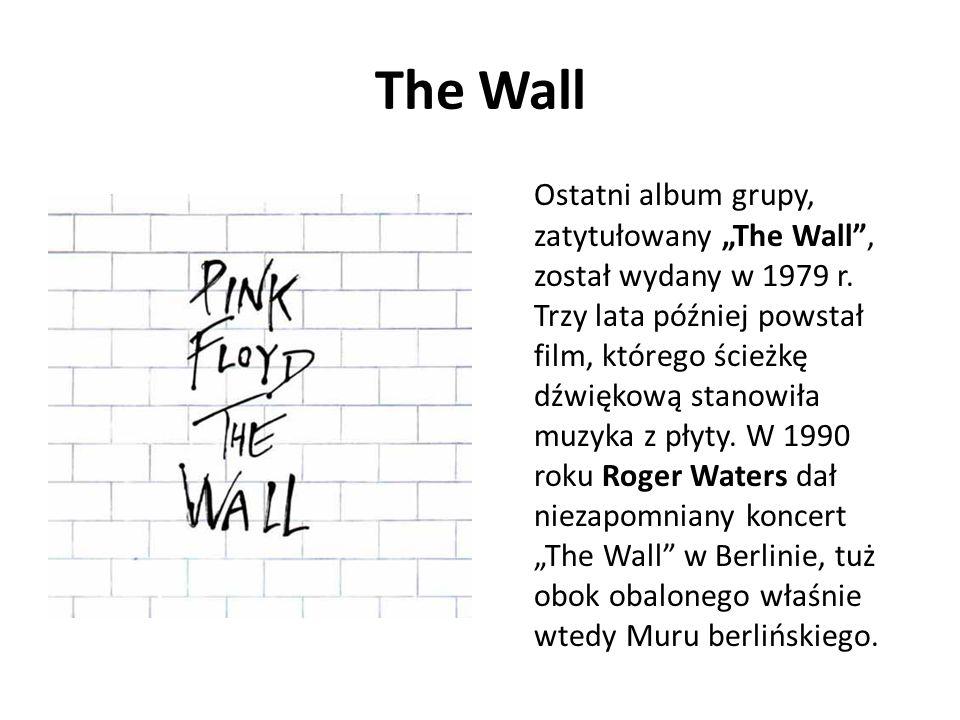 The Wall Ostatni album grupy, zatytułowany The Wall, został wydany w 1979 r. Trzy lata później powstał film, którego ścieżkę dźwiękową stanowiła muzyk