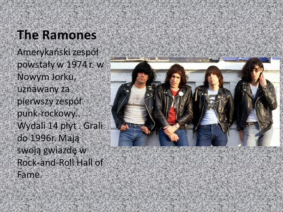 The Ramones Amerykański zespół powstały w 1974 r. w Nowym Jorku, uznawany za pierwszy zespół punk-rockowy.. Wydali 14 płyt. Grali do 1996r. Mają swoją