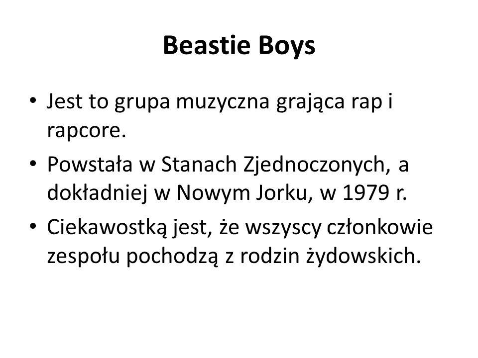Beastie Boys Jest to grupa muzyczna grająca rap i rapcore. Powstała w Stanach Zjednoczonych, a dokładniej w Nowym Jorku, w 1979 r. Ciekawostką jest, ż
