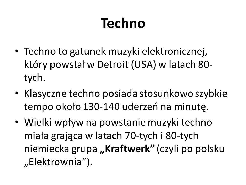 Techno Techno to gatunek muzyki elektronicznej, który powstał w Detroit (USA) w latach 80- tych. Klasyczne techno posiada stosunkowo szybkie tempo oko