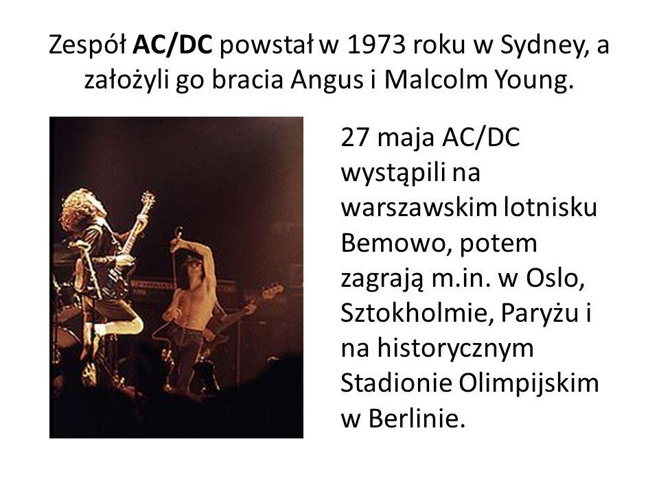 Zespół AC/DC powstał w 1973 roku w Sydney, a założyli go bracia Angus i Malcolm Young. 27 maja AC/DC wystąpili na warszawskim lotnisku Bemowo, potem z