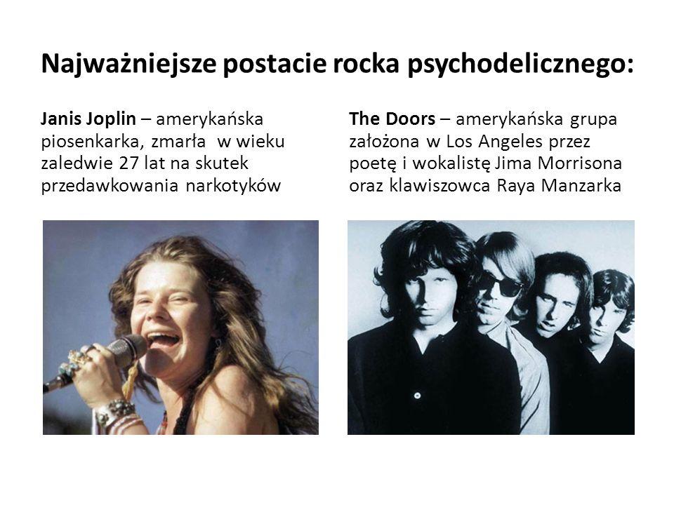 Najważniejsze postacie rocka psychodelicznego: Janis Joplin – amerykańska piosenkarka, zmarła w wieku zaledwie 27 lat na skutek przedawkowania narkoty