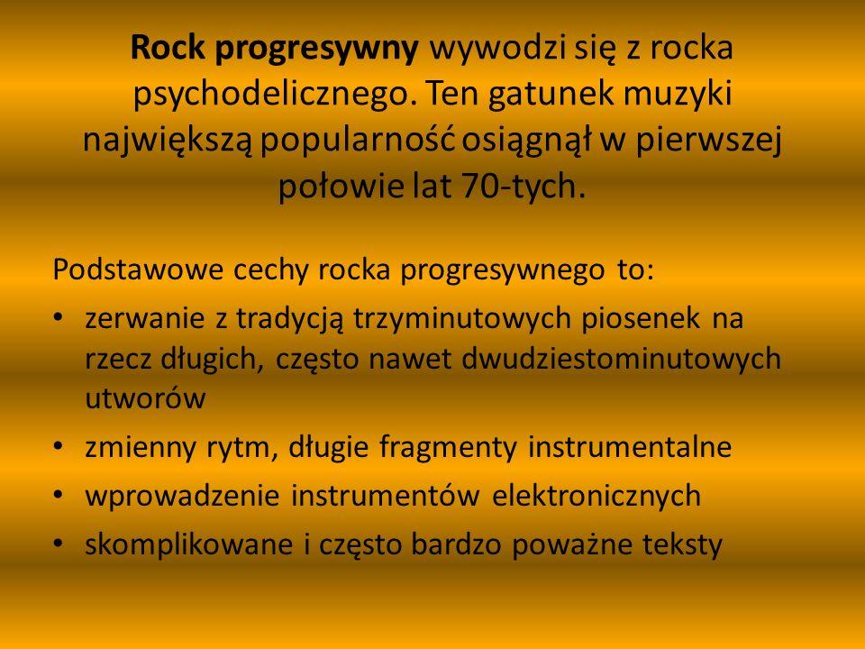Rock progresywny wywodzi się z rocka psychodelicznego. Ten gatunek muzyki największą popularność osiągnął w pierwszej połowie lat 70-tych. Podstawowe
