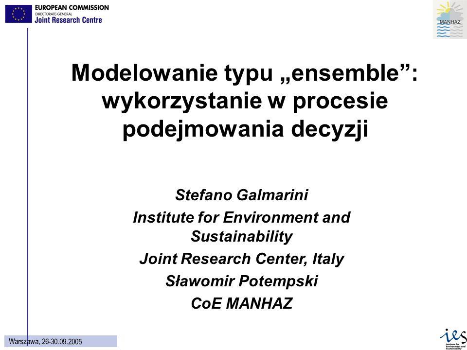 1 Wars z aw a, 26 - 30.09.2005 Modelowanie typu ensemble: wykorzystanie w procesie podejmowania decyzji Stefano Galmarini Institute for Environment an