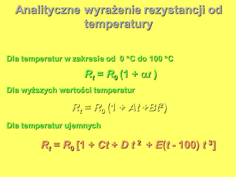 Dla temperatur w zakresie od 0 C do 100 C R t = R 0 (1 + t ) Dla wyższych wartości temperatur R t = R 0 (1 +At +Bt 2 ) R t = R 0 (1 + At +Bt 2 ) Dla t
