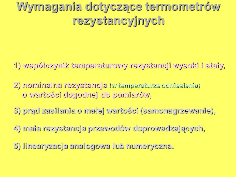 Wymagania dotyczące termometrów rezystancyjnych 1) współczynik temperaturowy rezystancji wysoki i stały, 2) nominalna rezystancja (w temperaturze odni