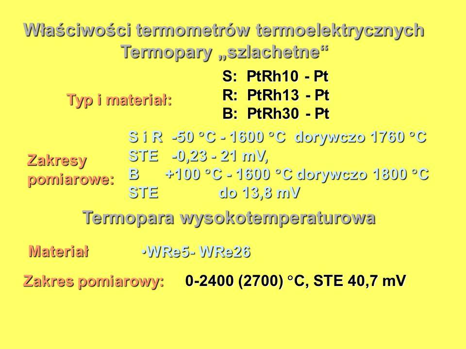 Właściwości termometrów termoelektrycznych Termopary szlachetne Typ i materiał: S: PtRh10 - Pt R: PtRh13 - Pt B: PtRh30 - Pt Zakresypomiarowe: S i R -