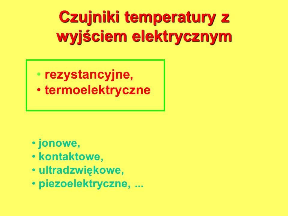 jonowe, kontaktowe, ultradzwiękowe, piezoelektryczne,... Czujniki temperatury z wyjściem elektrycznym rezystancyjne, termoelektryczne