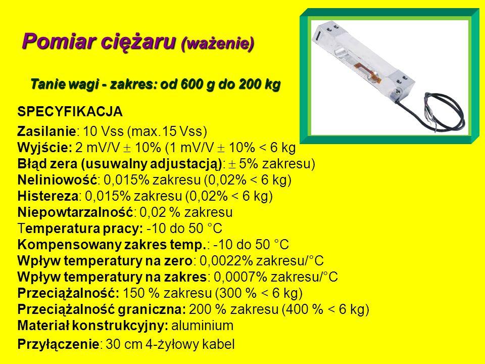 Pomiar ciężaru (ważenie) Tanie wagi - zakres: od 600 g do 200 kg SPECYFIKACJA Zasilanie: 10 Vss (max.15 Vss) Wyjście: 2 mV/V 10% (1 mV/V 10% < 6 kg Bł
