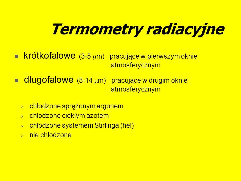 Termometry radiacyjne krótkofalowe (3-5 m) pracujące w pierwszym oknie atmosferycznym długofalowe (8-14 m) pracujące w drugim oknie atmosferycznym chłodzone sprężonym argonem chłodzone ciekłym azotem chłodzone systemem Stirlinga (hel) nie chłodzone