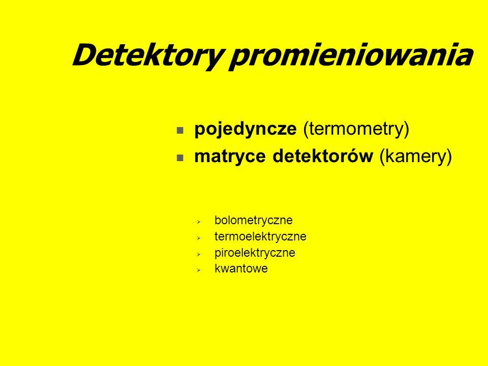 Detektory promieniowania pojedyncze (termometry) matryce detektorów (kamery) bolometryczne termoelektryczne piroelektryczne kwantowe