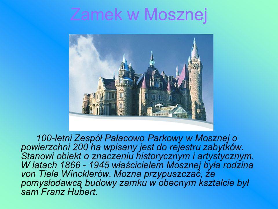 Zamek w Mosznej 100-letni Zespół Pałacowo Parkowy w Mosznej o powierzchni 200 ha wpisany jest do rejestru zabytków. Stanowi obiekt o znaczeniu history