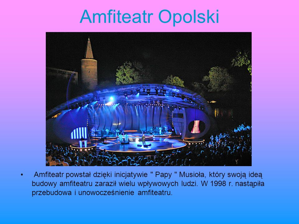Amfiteatr Opolski Amfiteatr powstał dzięki inicjatywie