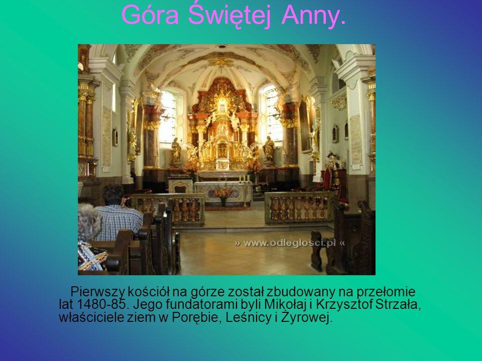 Góra Świętej Anny. Pierwszy kościół na górze został zbudowany na przełomie lat 1480-85. Jego fundatorami byli Mikołaj i Krzysztof Strzała, właściciele