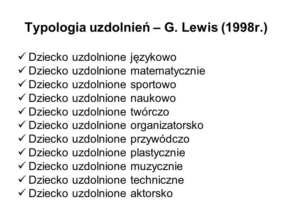 Typologia uzdolnień – G. Lewis (1998r.) Dziecko uzdolnione językowo Dziecko uzdolnione matematycznie Dziecko uzdolnione sportowo Dziecko uzdolnione na