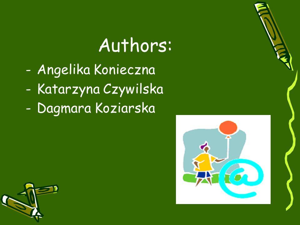 Authors: -Angelika Konieczna -Katarzyna Czywilska -Dagmara Koziarska