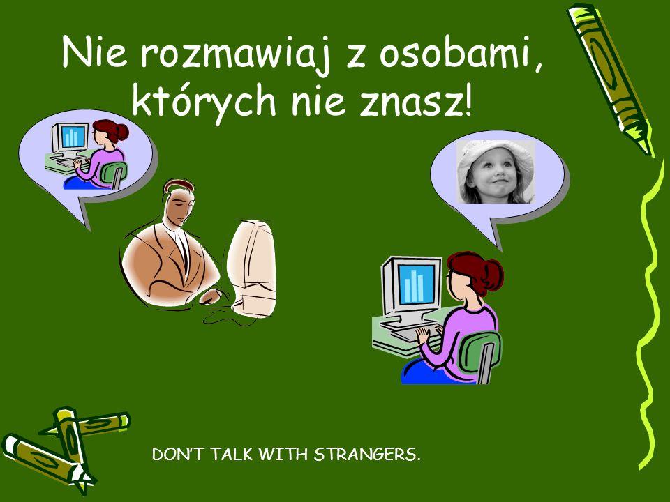 Nie rozmawiaj z osobami, których nie znasz! DONT TALK WITH STRANGERS.