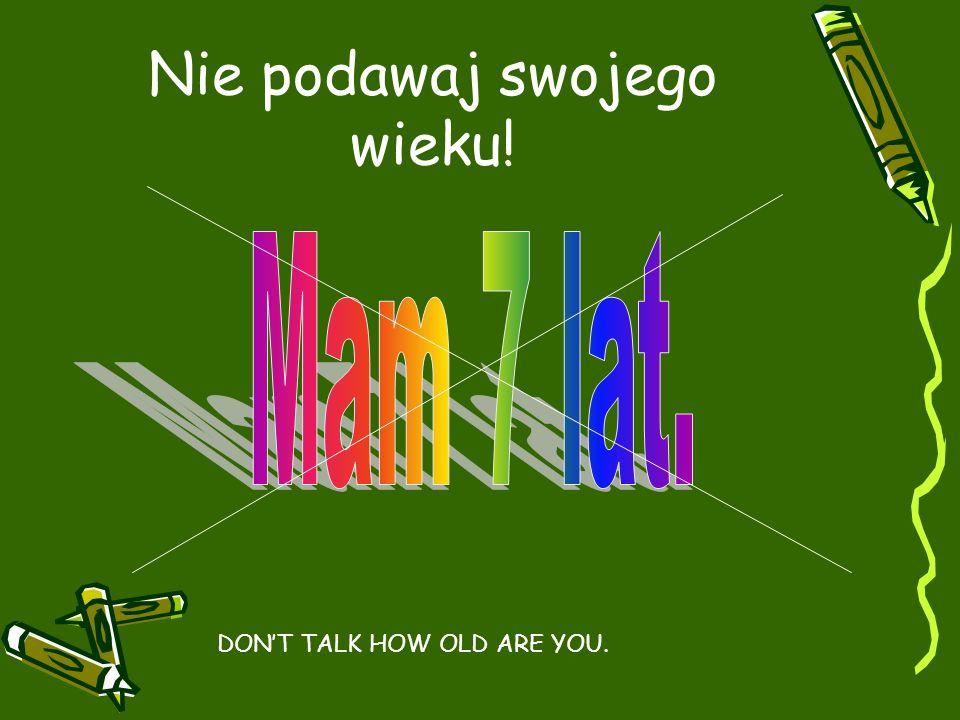 Nie podawaj swojego wieku! DONT TALK HOW OLD ARE YOU.