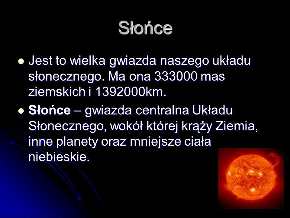 Słońce Jest to wielka gwiazda naszego układu słonecznego.