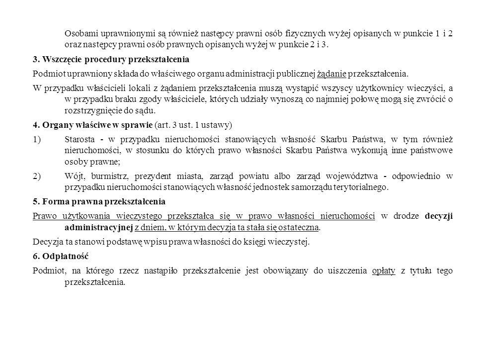 Osobami uprawnionymi są również następcy prawni osób fizycznych wyżej opisanych w punkcie 1 i 2 oraz następcy prawni osób prawnych opisanych wyżej w punkcie 2 i 3.