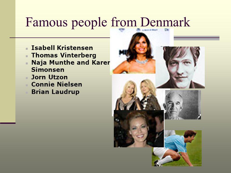 Famous people from Denmark Isabell Kristensen Thomas Vinterberg Naja Munthe and Karen Simonsen Jorn Utzon Connie Nielsen Brian Laudrup