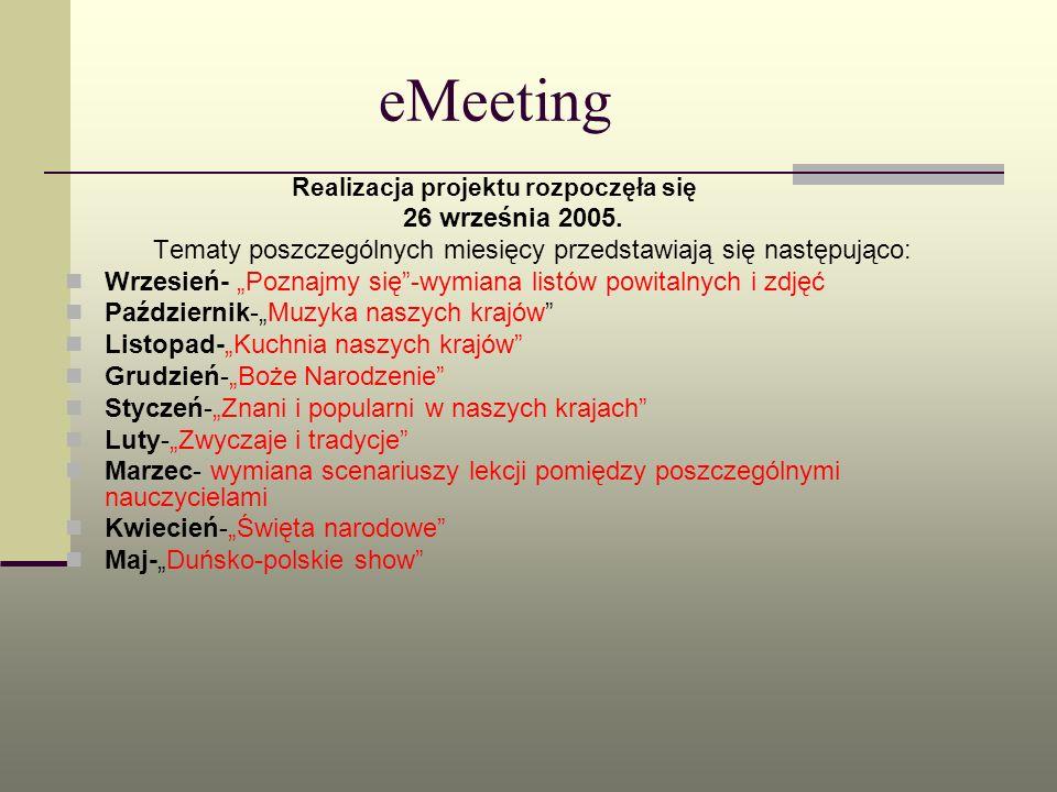 eMeeting Realizacja projektu rozpoczęła się 26 września 2005. Tematy poszczególnych miesięcy przedstawiają się następująco: Wrzesień- Poznajmy się -wy