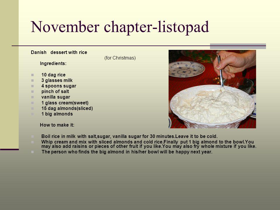 November chapter-listopad Danish dessert with rice (for Christmas) Ingredients: 10 dag rice 3 glasses milk 4 spoons sugar pinch of salt vanilla sugar