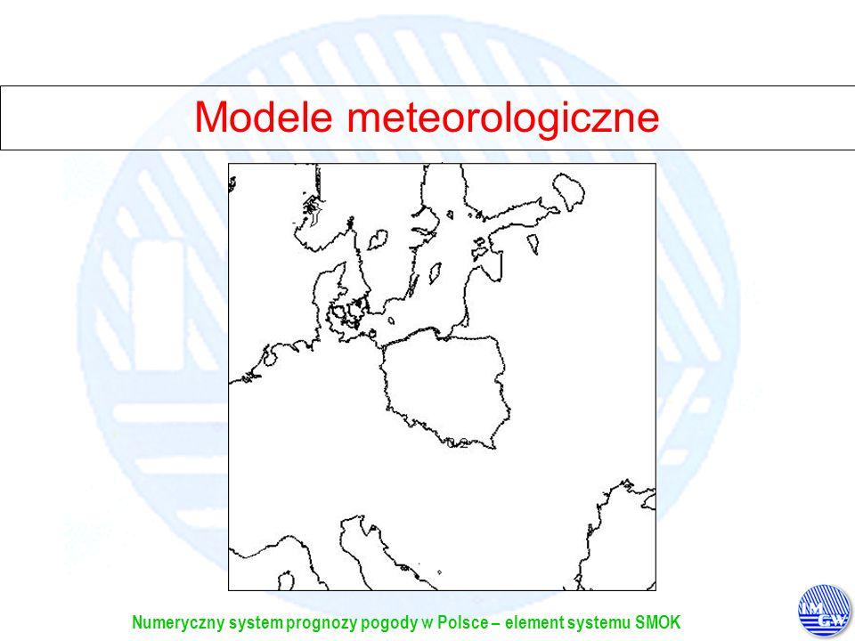 Numeryczny system prognozy pogody w Polsce – element systemu SMOK Modele meteorologiczne
