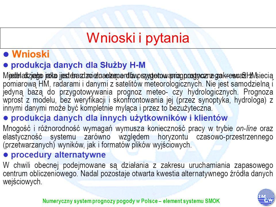 Numeryczny system prognozy pogody w Polsce – element systemu SMOK Wnioski i pytania Wnioski produkcja danych dla innych użytkowników i klientów Mnogoś