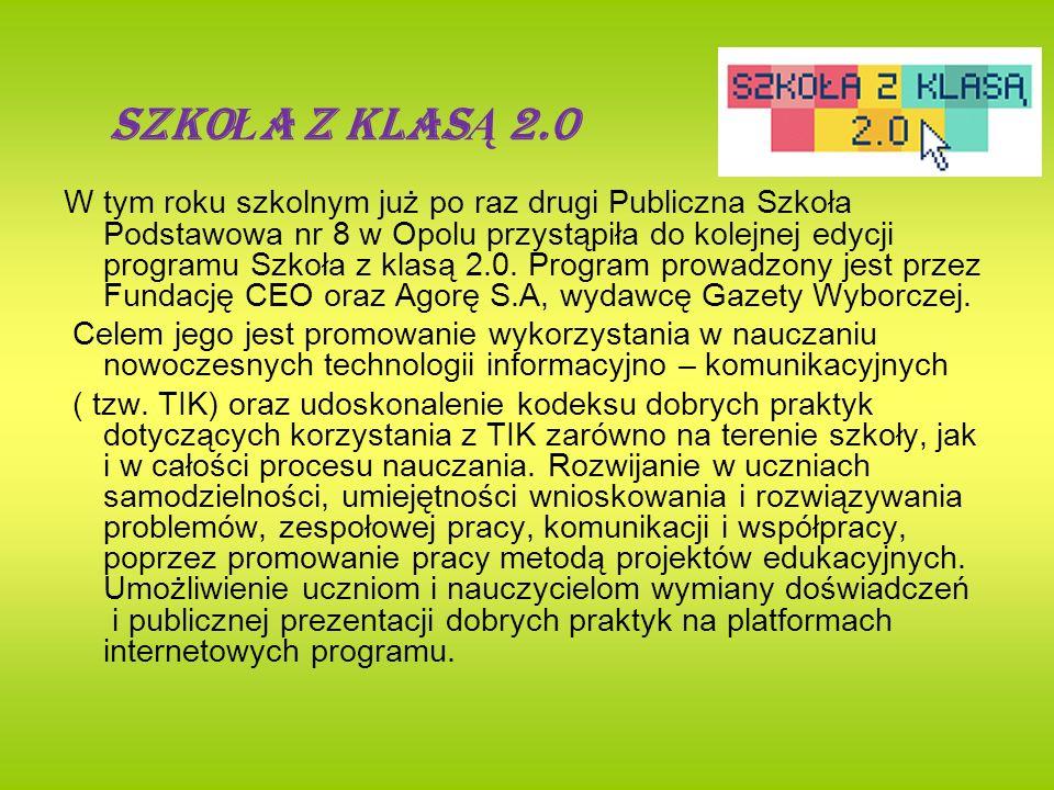 SZKO Ł A Z KLAS Ą 2.0 W tym roku szkolnym już po raz drugi Publiczna Szkoła Podstawowa nr 8 w Opolu przystąpiła do kolejnej edycji programu Szkoła z k