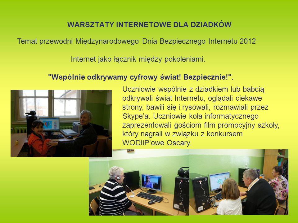 WARSZTATY INTERNETOWE DLA DZIADKÓW Temat przewodni Międzynarodowego Dnia Bezpiecznego Internetu 2012 Internet jako łącznik między pokoleniami.