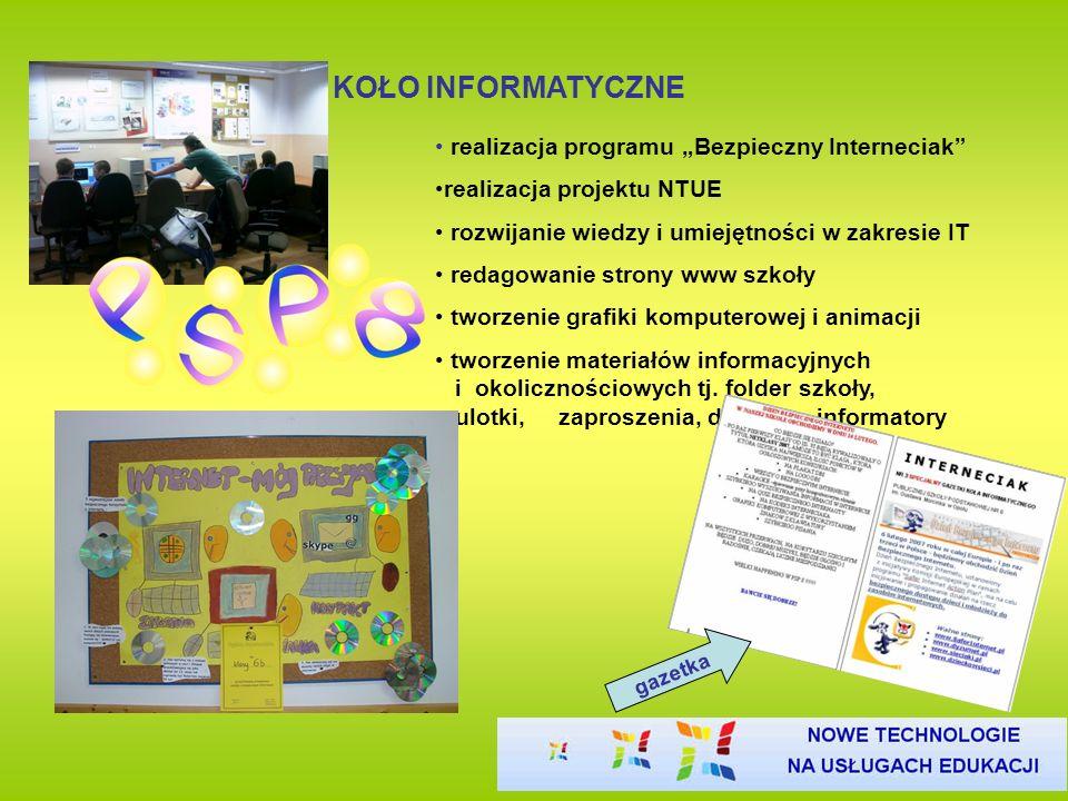 KOŁO INFORMATYCZNE realizacja programu Bezpieczny Interneciak realizacja projektu NTUE rozwijanie wiedzy i umiejętności w zakresie IT redagowanie stro