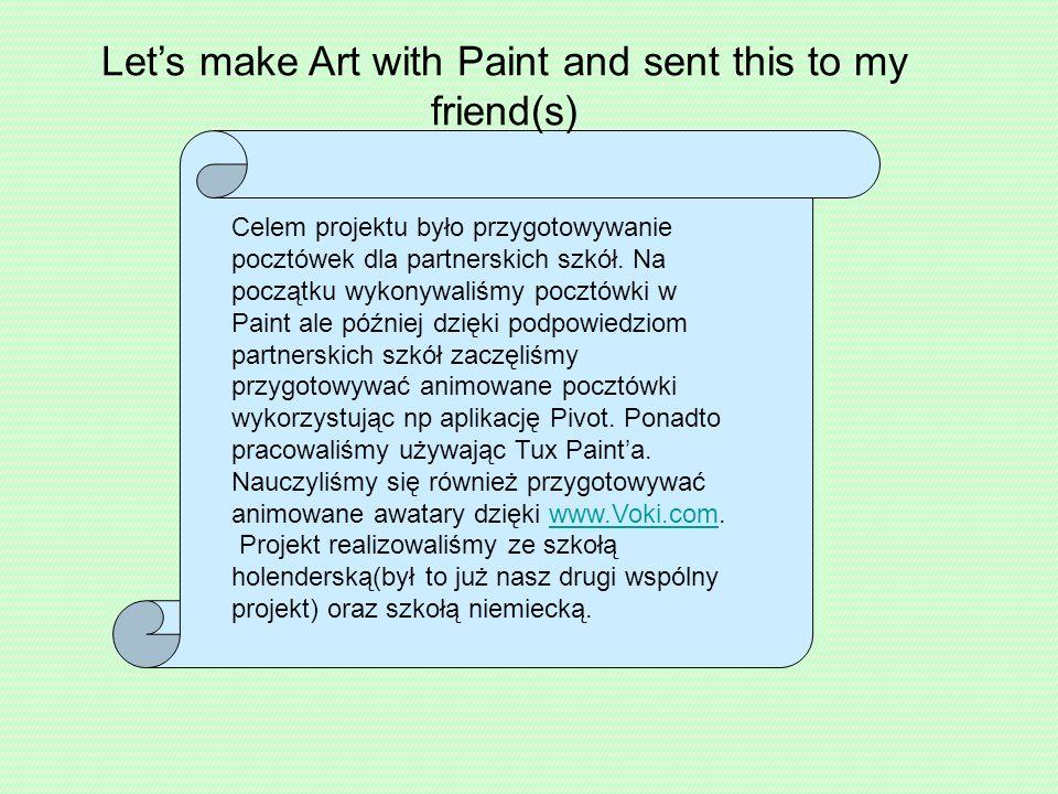 Lets make Art with Paint and sent this to my friend(s) Celem projektu było przygotowywanie pocztówek dla partnerskich szkół.